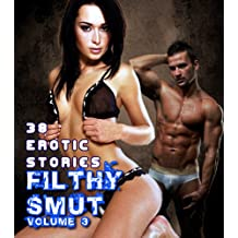 Filthy Smut (Vol. 3): 38 Erotic Stories (Over 450 Pages of Hot Sex)