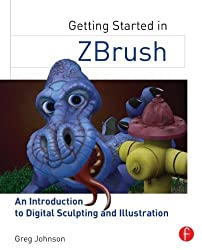 Getting Started in ZBrush: An Introduction to Digital Sculpting and Illustration by Greg Johnson (2014-04-11)