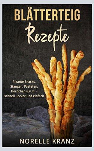Preisvergleich Produktbild Blätterteig Rezepte: Pikante Snacks,  Stangen,  Pasteten,  Hörnchen uvm. – schnell,  lecker und einfach