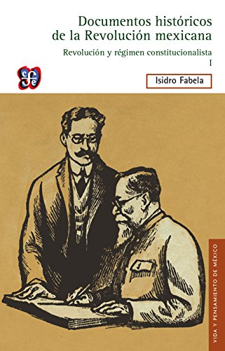 Documentos históricos de la Revolución mexicana: Revolución y Régimen Constitucionalista, I por Isidro Fabela