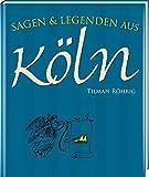 Sagen und Legenden aus Köln - Tilman Röhrig