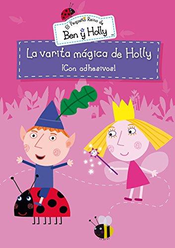 La varita mágica de Holly (El pequeño reino de Ben y Holly. Actividades): (Incluye adhesivos) por Varios autores