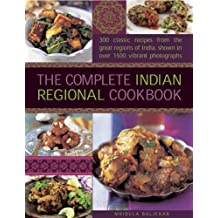 The Complete Indian Regional Cookbook: 300 classic recipes from the great regions of India, shown in over 1500 vibrant photographs