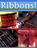 Ribbons: 30 Vibrant Accessories & Home Accents Each Made with Gorgeous Ribbon: 30 Vibrant Accessories and Home Accents Made with Gorgeous Ribbon by Irene Lassus (2007-09-30)