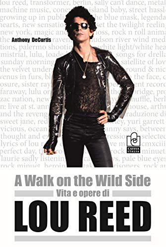 A walk on the wild side. Vita e opere di Lou Reed di Anthony De Curtis