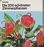 Die 200 [zweihundert] schönsten Zimmerpflanzen.