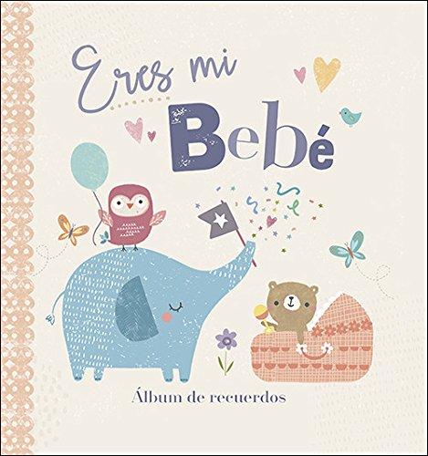 Eres mi bebé: Álbum de recuerdos (Mi familia y yo) por Varios Autores
