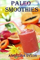 Paleo Smoothies: Recipes to Energize And For Weight Loss by Angelina Dylon (2014-01-21)