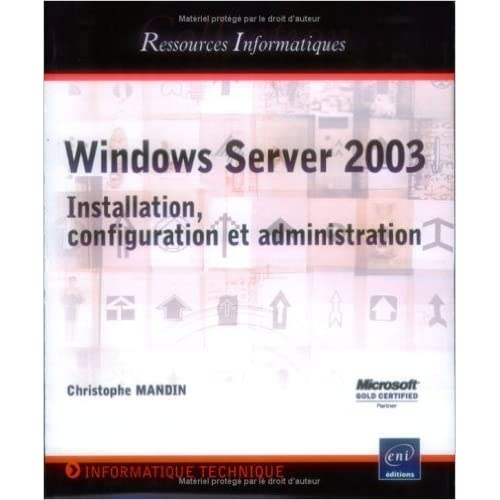 Windows Server 2003 : Installation, configuration et administration de Christophe Mandin ( 8 septembre 2003 )