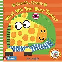Giraffe, Giraffe What Will You Wear Today? (Wiggle and Giggle)