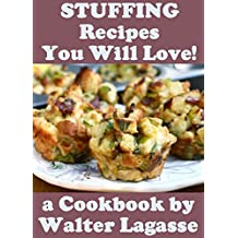 Stuffing Recipes You Will Love! (Walter Lagasse Cookbook Series) (English Edition)