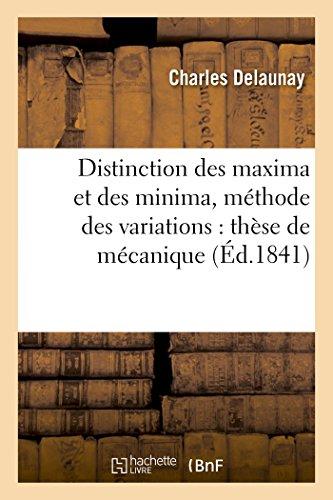 Distinction des maxima et des minima dans les questions qui dépendent de la méthode: des variations : thèse de mécanique présentée à la Faculté des sciences de Paris