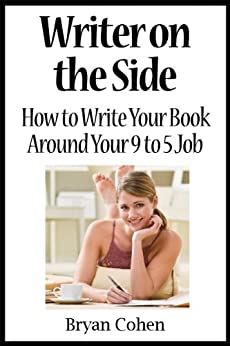 Writer on the Side: How to Write Your Book Around Your 9 to 5 Job (English Edition) von [Cohen, Bryan]