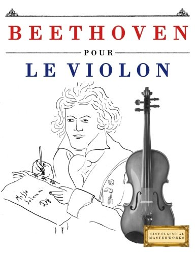 Beethoven pour le Violon: 10 pièces faciles pour le Violon débutant livre par Easy Classical Masterworks