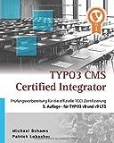 TYPO3 CMS Certified Integrator: Vorbereitungsbuch zur offiziellen TCCI Prüfung der TYPO3 Association - 5. Auflage für TYPO3 v8 und v9