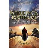 INTELIGENCIA EXISTENCIAL: Claves para una vida supraconsciente (Luz y guía en tu camino interior nº 1)