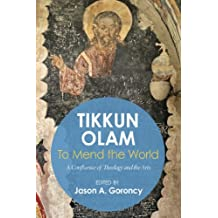 'Tikkun Olam' —To Mend the World: A Confluence of Theology and the Arts (English Edition)