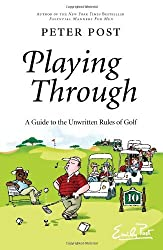Playing Through: A Guide to the Unwritten Rules of Golf by Peter Post (2008-08-19)