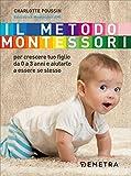 Il metodo Montessori. Per crescere tuo figlio da 0 a 3 anni e aiutarlo...