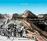 TOURMALET - TOUR DE FRANCE HISTOIRE D'UN MYTHE