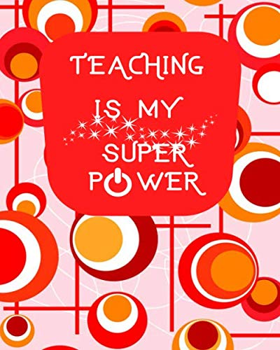 Teaching is My Super Power: Teachers Academic Planners Journal Calendar Record Logbook Organiser Daily Weekly and Monthly Classroom Lesson Notebook ... 120 Pages. (Teachers Planning Book, Band 42) (Memory Super Power)