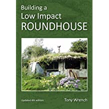 Building A Low Impact Roundhouse: Updated 4th Edition (English Edition)