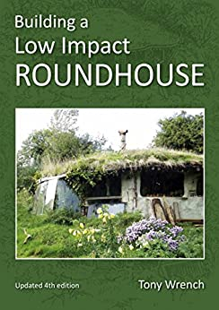 Building A Low Impact Roundhouse: Updated 4th Edition by [Wrench, Tony]