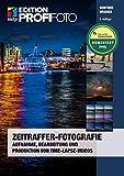 Zeitraffer-Fotografie: Aufnahme, Bearbeitung und Produktion von Time-Lapse-Videos(Edition ProfiFoto) (mitp Edition ProfiFoto)