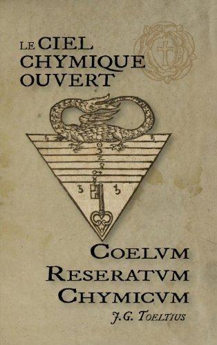 Le Ciel Chymique Ouvert, Coelum Reseratum Chymicum, les Secrets Alchimiques des Rose-Croix d'Or
