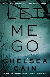 Let Me Go (Archie Sheridan/Gretchen Lowell Novel) by Chelsea Cain (2013-09-04)