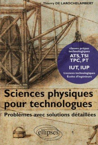 Sciences physiques pour technologues : Problèmes avec solutions détaillées