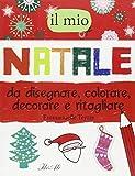 Il mio Natale da disegnare, colorare, decorare e ritagliare. Ediz. illustrata