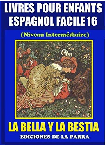 Livres Pour Enfants En Espagnol Facile 16: LA BELLA Y LA BESTIA (Serie Espagnol Facile) por Alejandro Parra Pinto