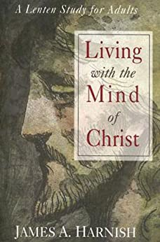 Living with the Mind of Christ : A Lenten Study for Adults by [Various]