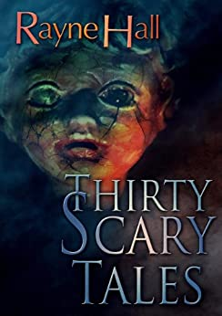 Thirty Scary Tales: Creepy Horror Stories by [Hall, Rayne]
