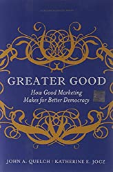 Greater Good: How Good Marketing Makes for Better Democracy