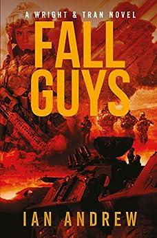 Fall Guys: A Wright & Tran Novel by [Andrew, Ian]