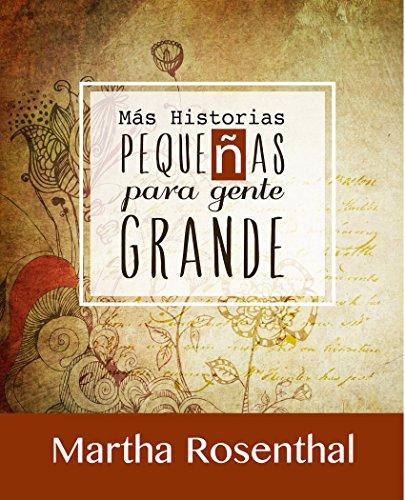 MÁS HISTORIAS PEQUEÑAS PARA GENTE GRANDE por Martha Rosenthal