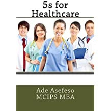 5s for Healthcare (Lean) by Ade Asefeso MCIPS MBA (2014-05-08)