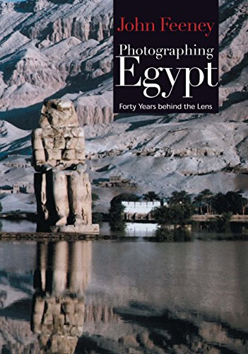 Photographing Egypt: Forty Years Behind The Lens par  John Feeney