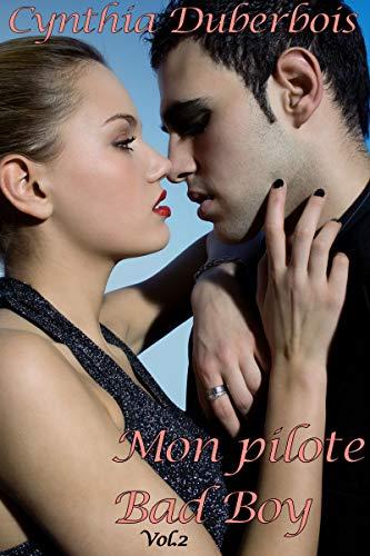 Mon Pilote Bad Boy: Volume 2 (New Romance, Humour, Erotisme) (Pilotes Rebelles) par Cynthia Duberbois