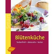 Blütenküche: Farbenfroh - dekorativ - lecker