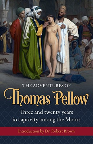 The Adventures Of Thomas Pellow Three And Twenty Years In Captivity Among The Moors