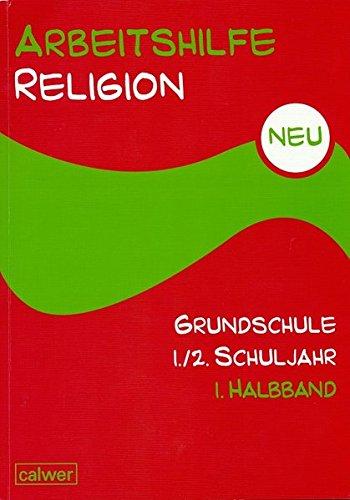 Arbeitshilfe Religion Grundschule NEU 1./2. Schuljahr: Im Auftrag der Religionspädagogischen Projektentwicklung in Baden und Württemberg (RPE)