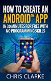 Create your first Android app in less than 30 minutes for Free: No Programming Skills Required. (Making Android Apps Book 1)