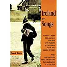 Ireland the Songs: Bk. 4: A Fresh 4-part Collection of Songs and Ballads with Words, Music and Guitar Chords