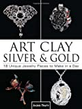 Art Clay Silver & Gold: 18 Unique Jewelry Pieces to Make in a Day (2003-11-25)