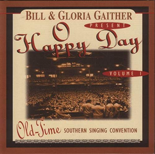 Bill & Gloria Gaither Present O Happy Day--Volume 1, Old-Time Southern Singing Convention (UK Import)