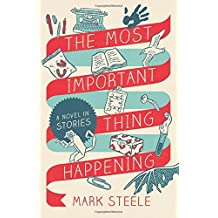 The Most Important Thing Happening: A Novel in Stories by Mark Steele (2013-01-01)
