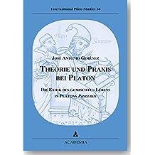 Theorie und Praxis bei Platon: Die Ethik des gemischten Lebens in Platons Philebos (International Plato Studies)